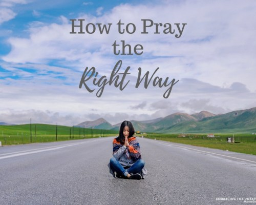 Would you like to know how to pray the right way? The answer might be more straightforward than one can imagine. A Simple Answer to Praying the Right Way!