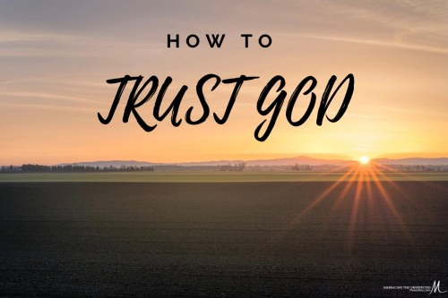 First Quarter 2019- As the dust settles and we are left to live with painful circumstances trusting God might get harder. How will you continue to trust God?