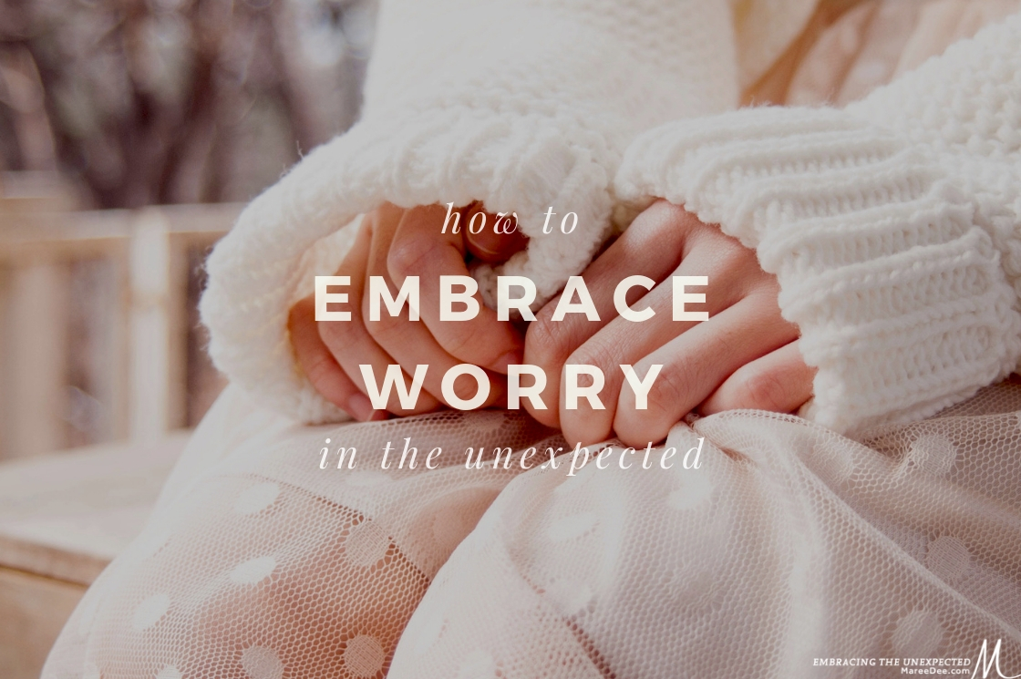 How to Embrace Worry in the Unexpected