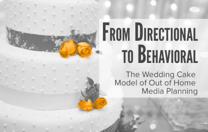 From Directional to Behavioral – The Wedding Cake Model of Out of Home Media Planning