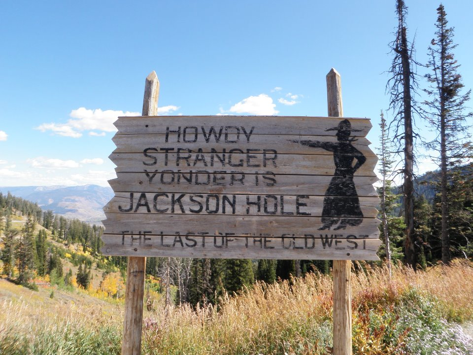 Howdy Stranger. Yonder is Jackson Hole. The Last of the Old West.