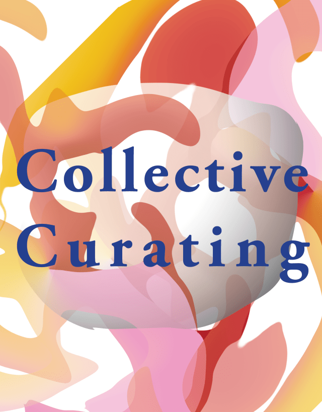"Thumbnail for Collective Curating Image: Bright colored with the words ""Collective Curating"""