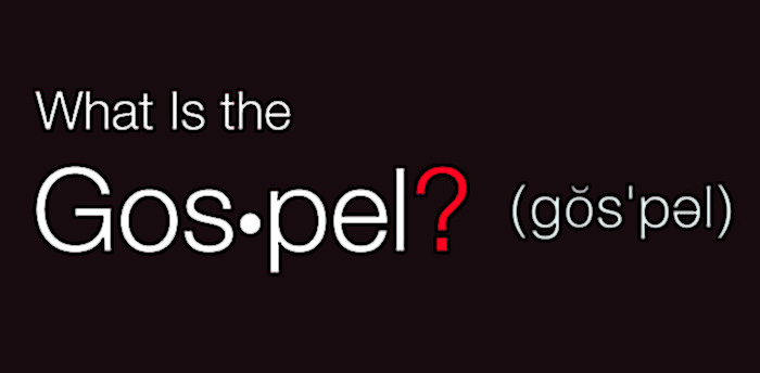 Are You Sure You Know What the Gospel Is?