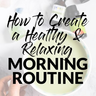 10 Ideas to Create Your Own Relaxing & Healthy Morning Routine