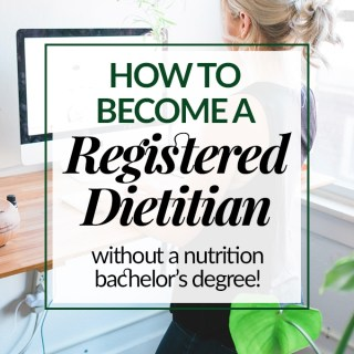 How to Become A Registered Dietitian (Without a Nutrition Bachelor's Degree)