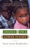 Angels of a Lower Flight: One Womans Mission to Save a Country One Child at a Time by Susie Scott Krabacher