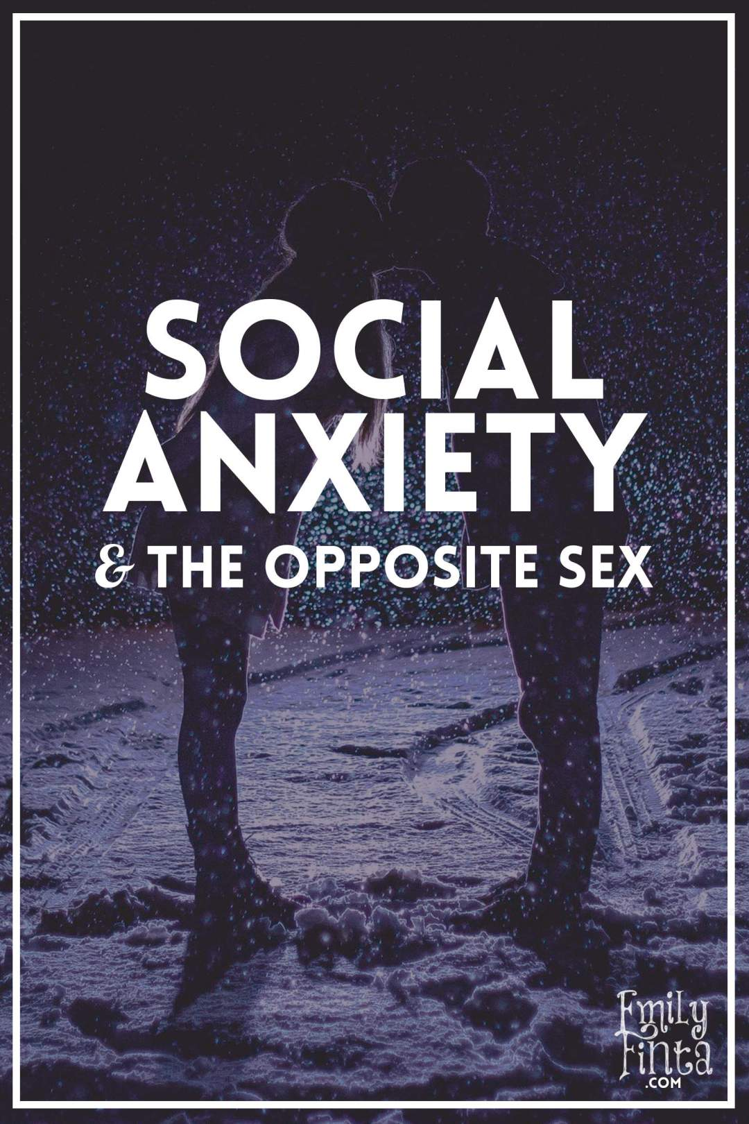 Emily Finta - Social Anxiety & the Opposite Sex