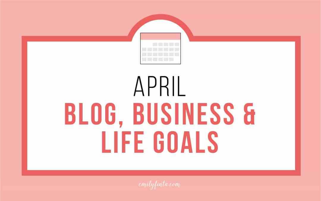 April Goals: Blog, Biz & Life