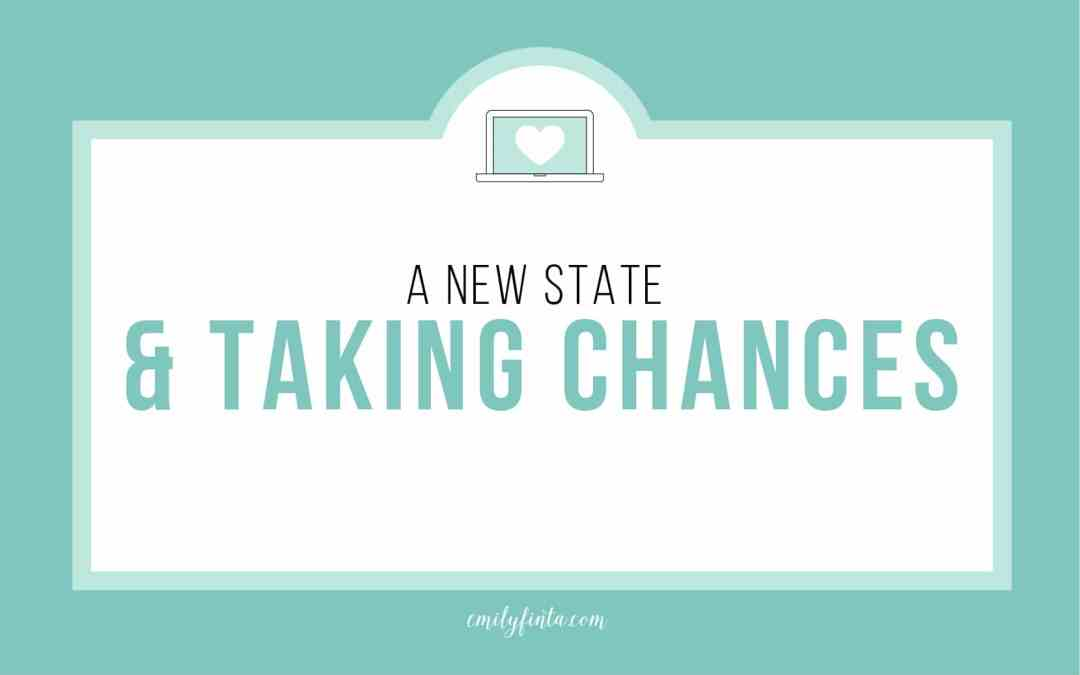 A New State & Taking Chances