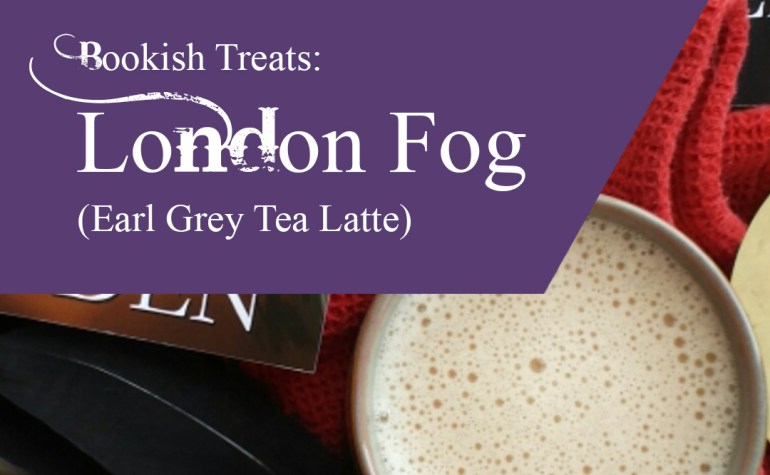 Bookish Treats: London Fog (Earl Grey Tea Latte)