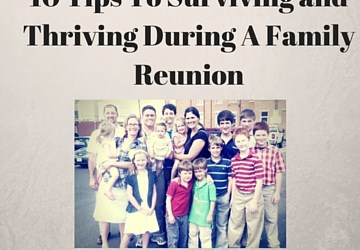 10 Tips To Thriving and Surviving A Family Reunion!