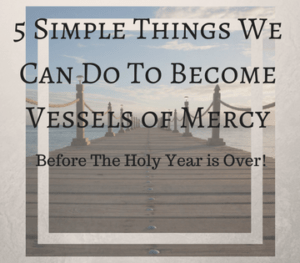 5 Simple Things to Do To Become Vessels Of Mercy