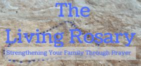 The Living Rosary: Strengthening Your Family Through Prayer
