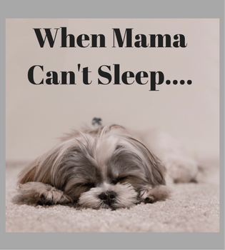 When Mama Can't Sleep… Consider Doing This…