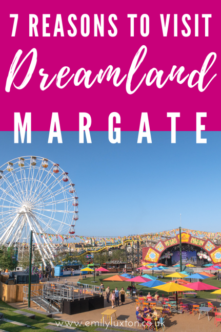 7 Reasons to visit Dreamland in Margate, Engalnd