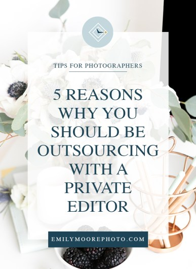 5 Reasons Why You Should Be Outsourcing With a Private Editor | Emily Moore | Private Photo Editing | Outsourcing doesn't have to be a scary thing. With all of the private editors out there, you can find one that you love and you trust. Not everyone is going to be a perfect fit, and that's okay! Once you find an editor you feel comfortable with, you will be able to get your life back, and here are the reasons why.