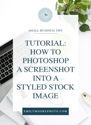 Tutorial: How to Photoshop a Screenshot into a Styled Stock Image | Emily Moore | Private Photo Editor