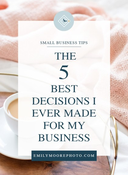 The 5 Best Decisions I Ever Made for My Business | Emily Moore | Private Photo Editor