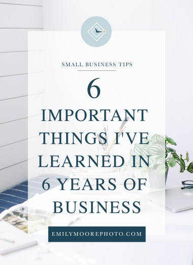 6 Important Things I've Learned in My 6 Years of Business | Emily Moore | Private Photo Editor | Today marks six years of business for Emily Moore Boutique Photo Editing! Over the last few years, I've learned a lot about being a small business owner, to today I'm talking about 6 important things I've learned in my 6 years of business!