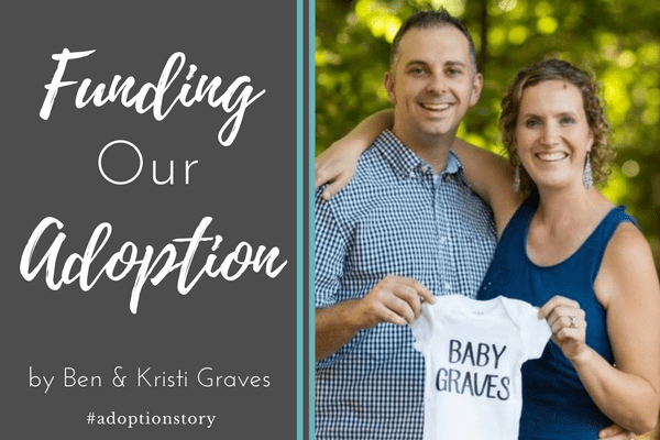 Funding Our Adoption by Ben & Kristi Graves | #adoptionstory