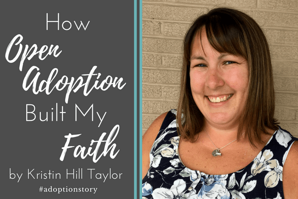How Open Adoption Built My Faith by Kristin Hill Taylor | #adoptionstory