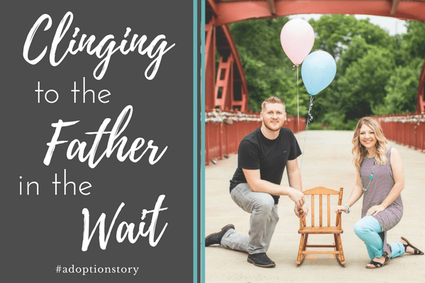 Clinging to the Father in the Wait #adoptionstory
