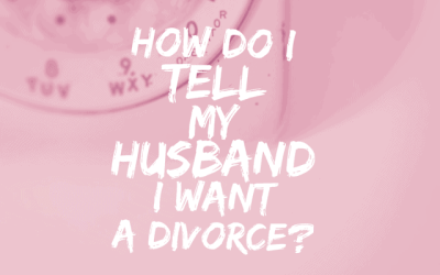 How do I tell my husband I want a divorce?