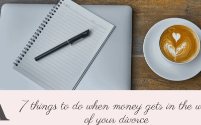 7 things to do when money gets in the way of your divorce
