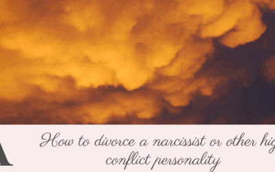 How to divorce a narcissist or other high conflict personality