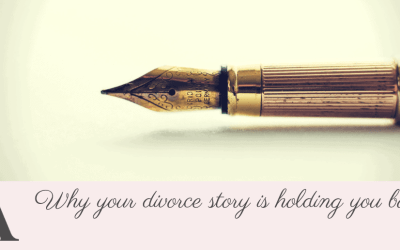 Why your divorce story is holding you back