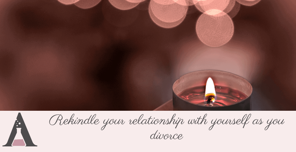 Rekindle your relationship with yourself as you divorce