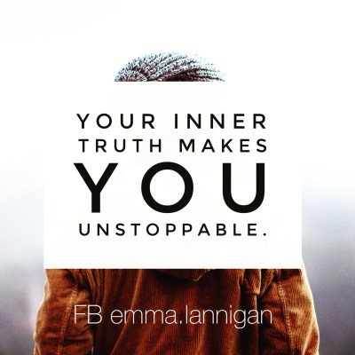 You inner truth makes you unstoppable - Emma Lannigan