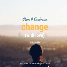 Own and embrace change with love
