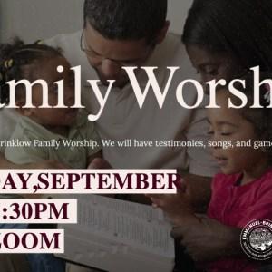 FAMILY WORSHIP Sept. 4th