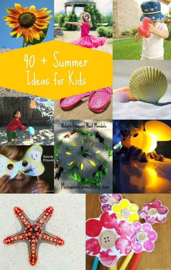 40 + Summer Ideas and Inspiration for Kids Play, Activities, Art and Craft and more!