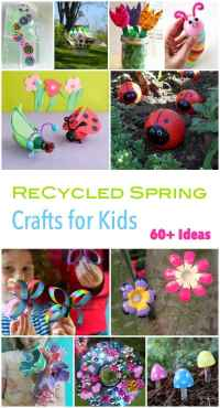 60+ Spring Time Crafts for Kids using Recycled material!