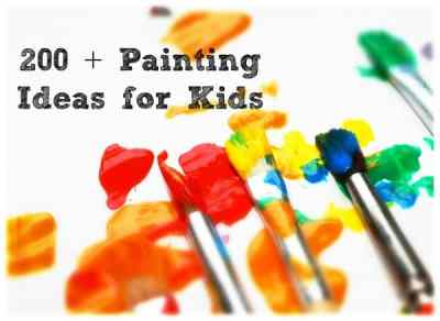 Painting Ideas for Kids - More than 200 Ideas