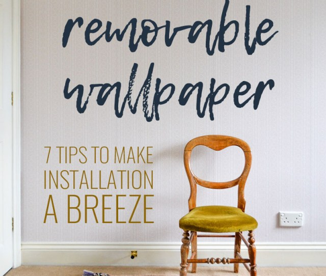 How To Hang Removable Wallpaper 7 Tips To Make Installation A Breeze