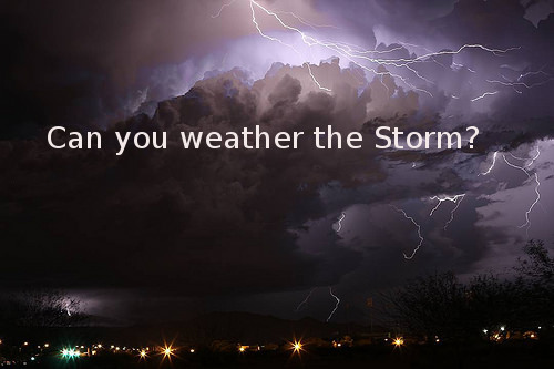 The storm may be around the corner, be strong.
