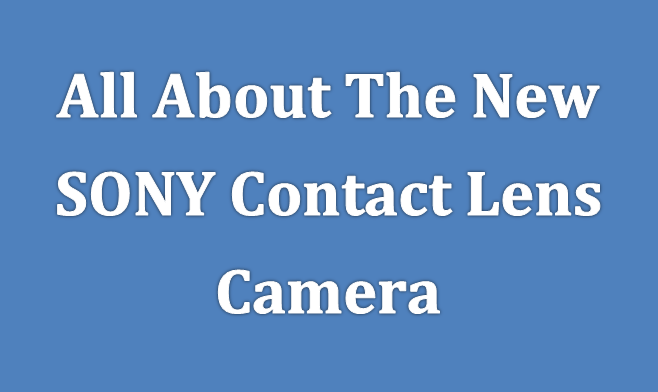 All about sony contact lens camera