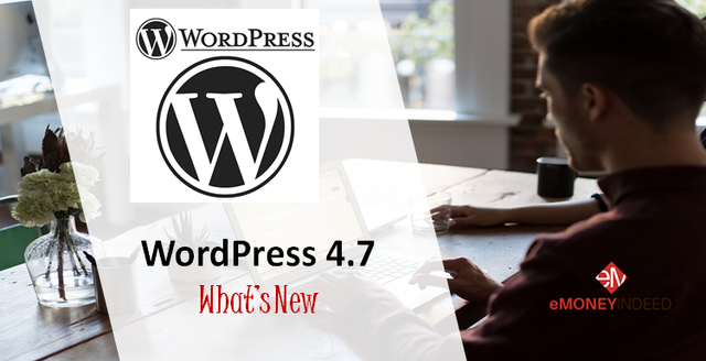 WordPress 4.7 Exciting 11 New Features To Look Out For