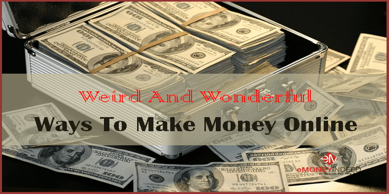 5 Weird And Wonderful Ways To Make Money Online
