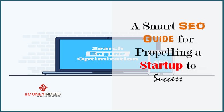 A Smart SEO Guide for Propelling a Startup to Success