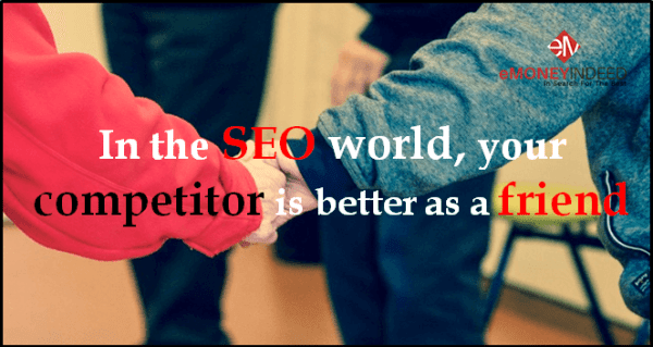 In the SEO world, your competitor is better as a friend to you rather than an enemy