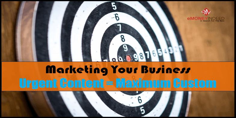 Marketing Your Business - Urgent Content=Maximum Custom