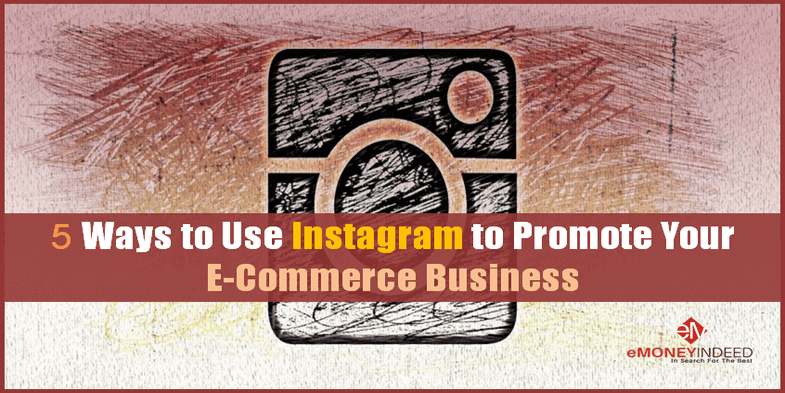 5 Ways to Use Instagram to Promote Your E-Commerce Business