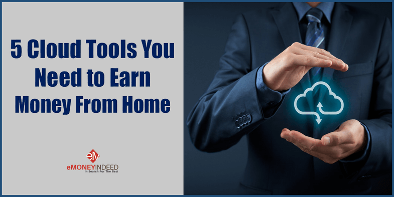 5 Cloud Tools You Need to Earn Money From Home