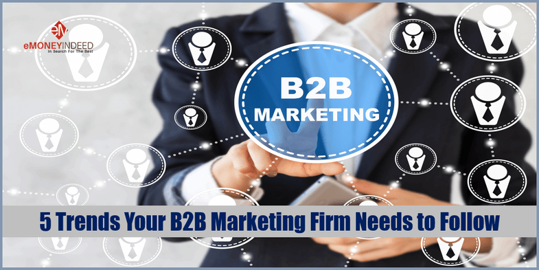 5 Trends Your B2B Marketing Firm Needs to Follow