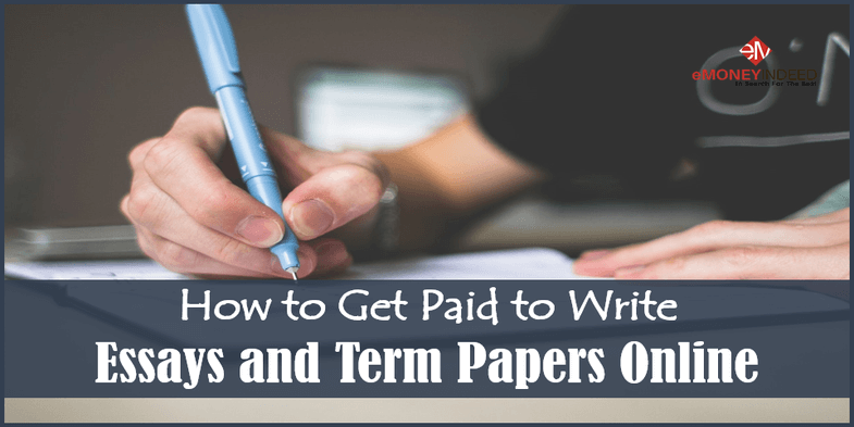 how to get paid to write essays and term papers online emoneyindeed how to get paid to write essays and term papers online