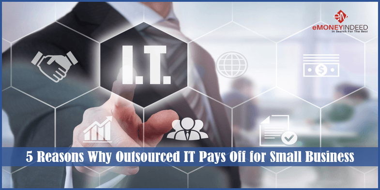 5 Reasons Why Outsourced IT Pays Off for Small Business